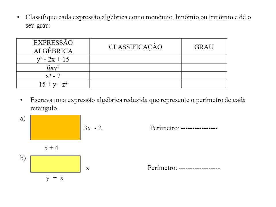 Classifique cada expressão algébrica como monômio, binômio ou trinômio e dê o seu grau: