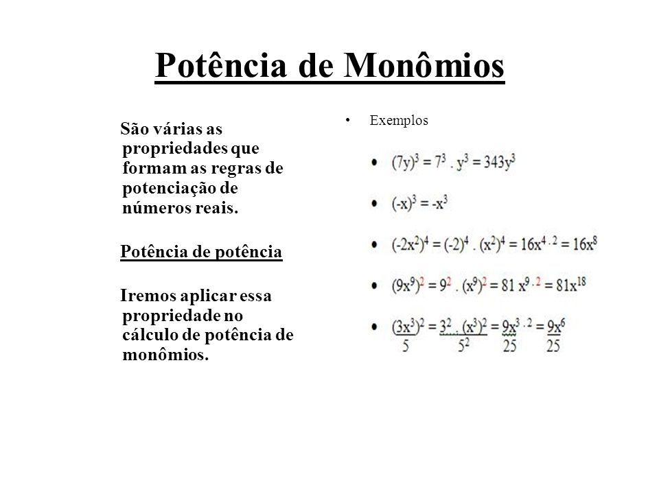 Potência de MonômiosSão várias as propriedades que formam as regras de potenciação de números reais.