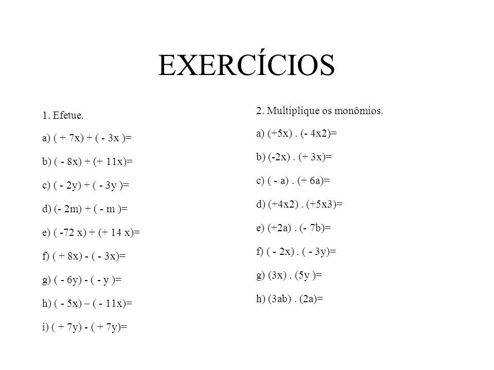 EXERCÍCIOS 1. Efetue. 2. Multiplique os monômios.