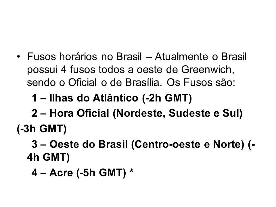 Fusos horários no Brasil – Atualmente o Brasil possui 4 fusos todos a oeste de Greenwich, sendo o Oficial o de Brasília. Os Fusos são: