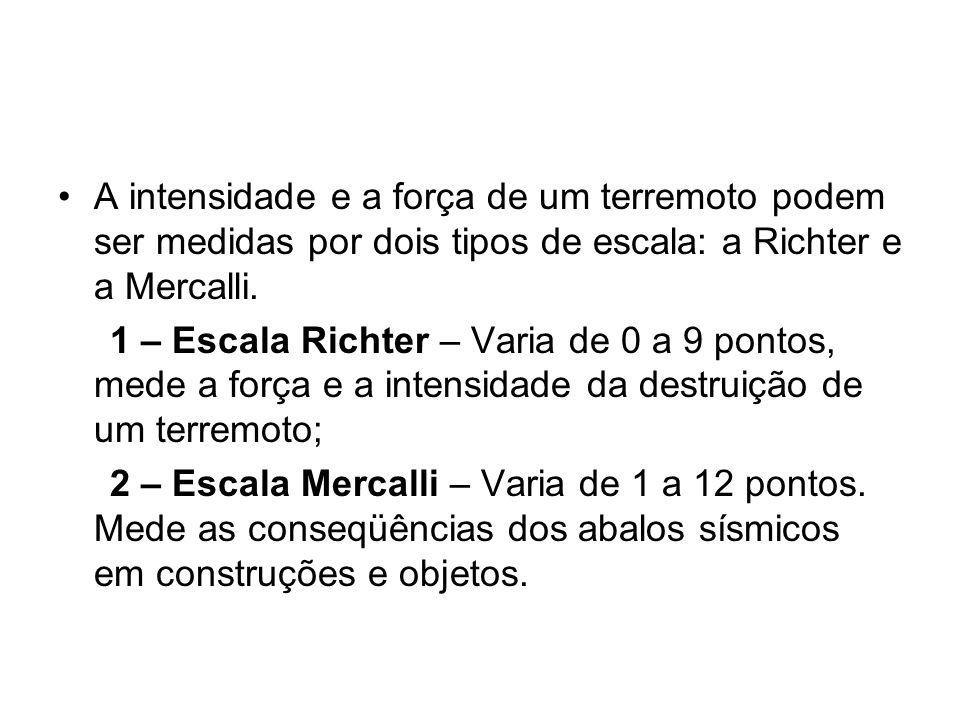 A intensidade e a força de um terremoto podem ser medidas por dois tipos de escala: a Richter e a Mercalli.