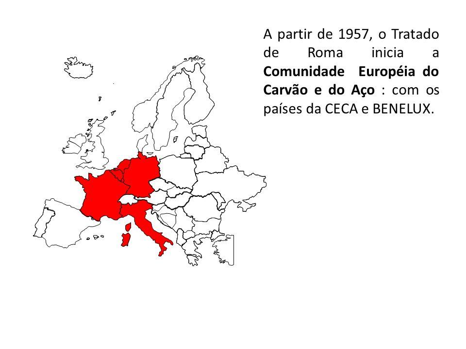 A partir de 1957, o Tratado de Roma inicia a Comunidade Européia do Carvão e do Aço : com os países da CECA e BENELUX.