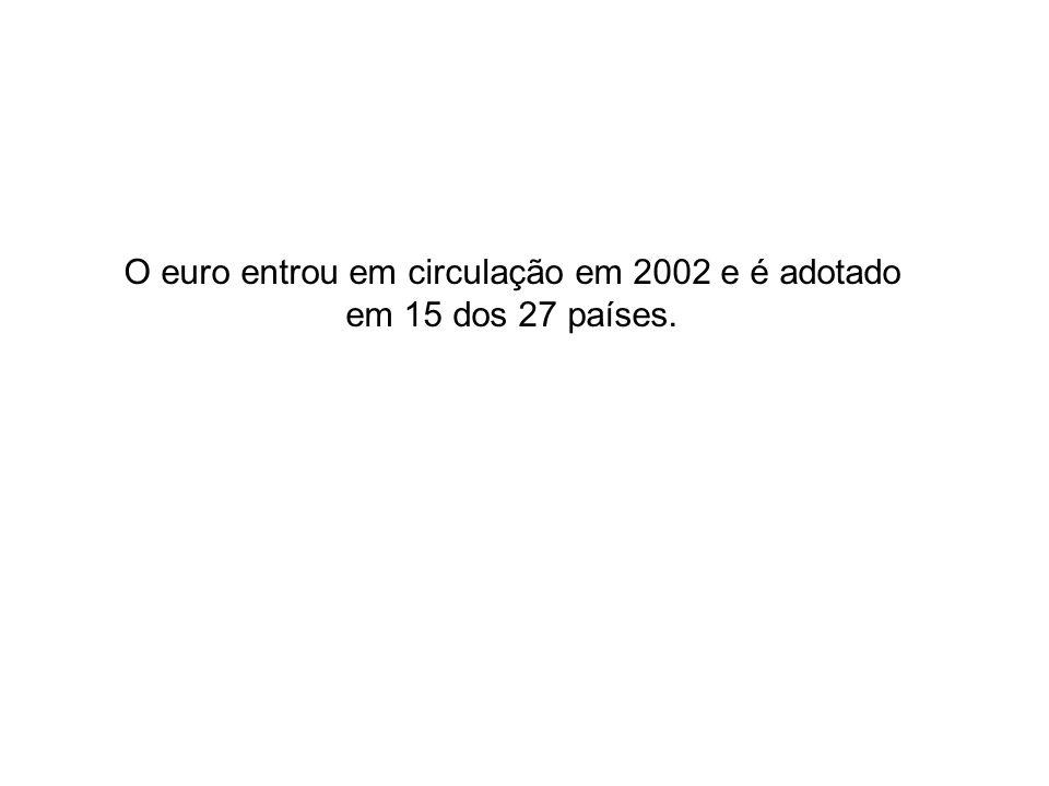 O euro entrou em circulação em 2002 e é adotado em 15 dos 27 países.