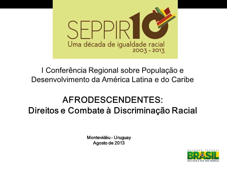 I Conferência Regional sobre População e Desenvolvimento da América Latina e do Caribe AFRODESCENDENTES: Direitos e Combate à Discriminação Racial