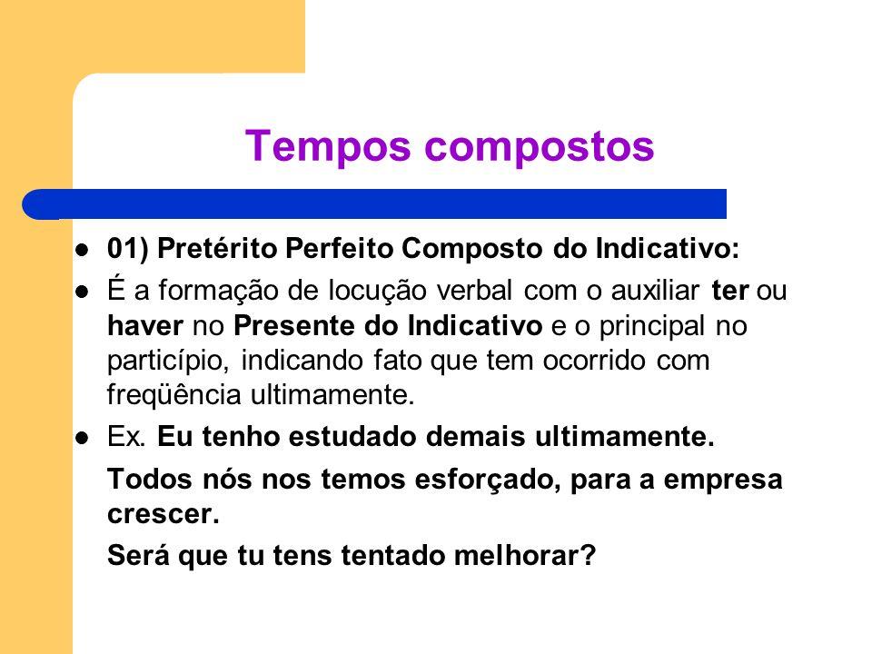 Tempos compostos 01) Pretérito Perfeito Composto do Indicativo: