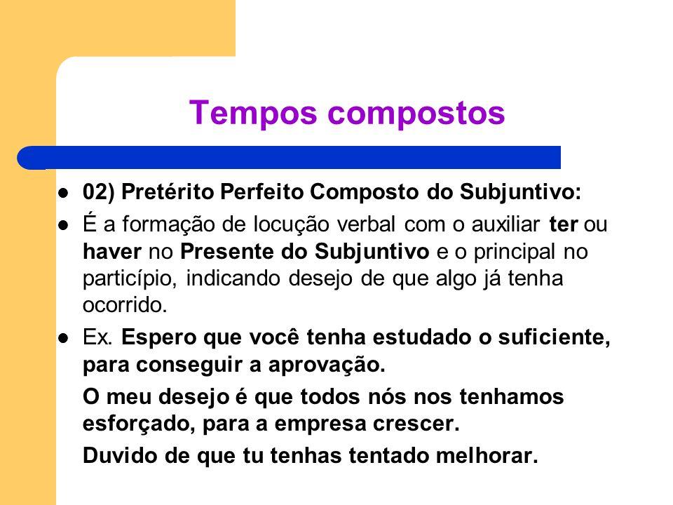 Tempos compostos 02) Pretérito Perfeito Composto do Subjuntivo: