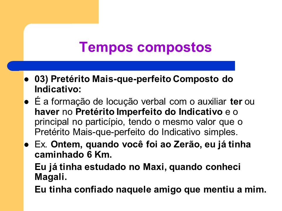 Tempos compostos 03) Pretérito Mais-que-perfeito Composto do Indicativo: