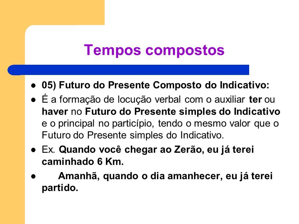 Tempos compostos 05) Futuro do Presente Composto do Indicativo: