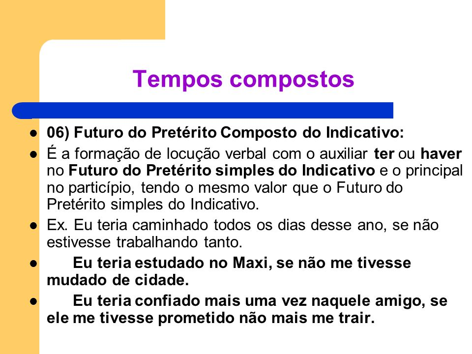 Tempos compostos 06) Futuro do Pretérito Composto do Indicativo: