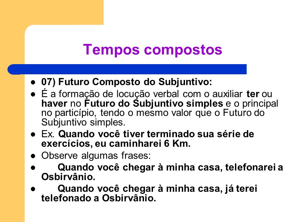 Tempos compostos 07) Futuro Composto do Subjuntivo: