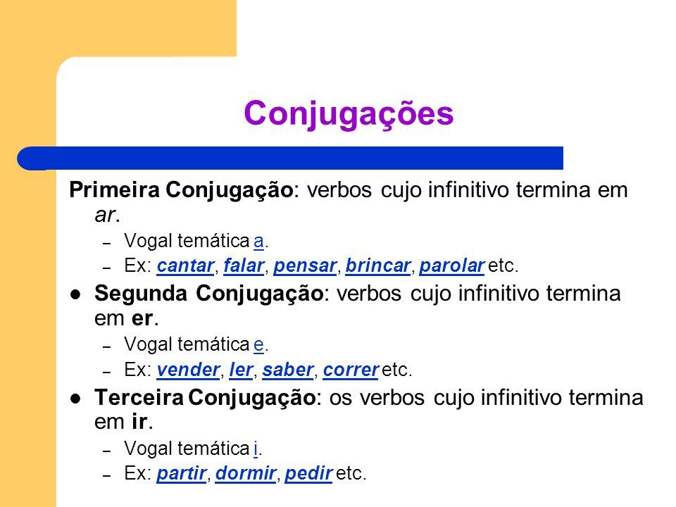 Conjugações Primeira Conjugação: verbos cujo infinitivo termina em ar.