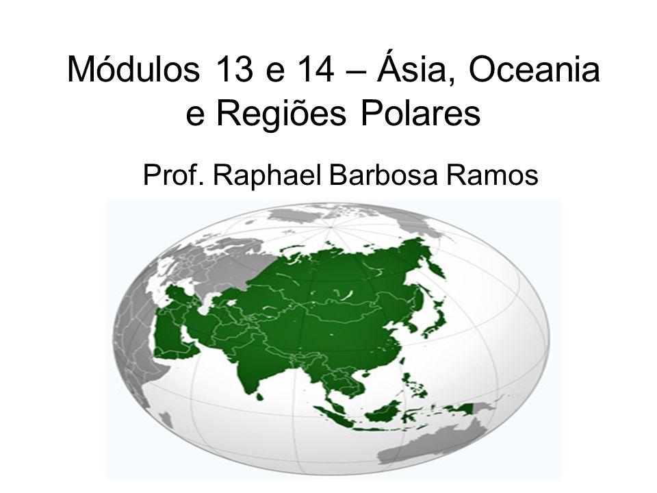 Módulos 13 e 14 – Ásia, Oceania e Regiões Polares