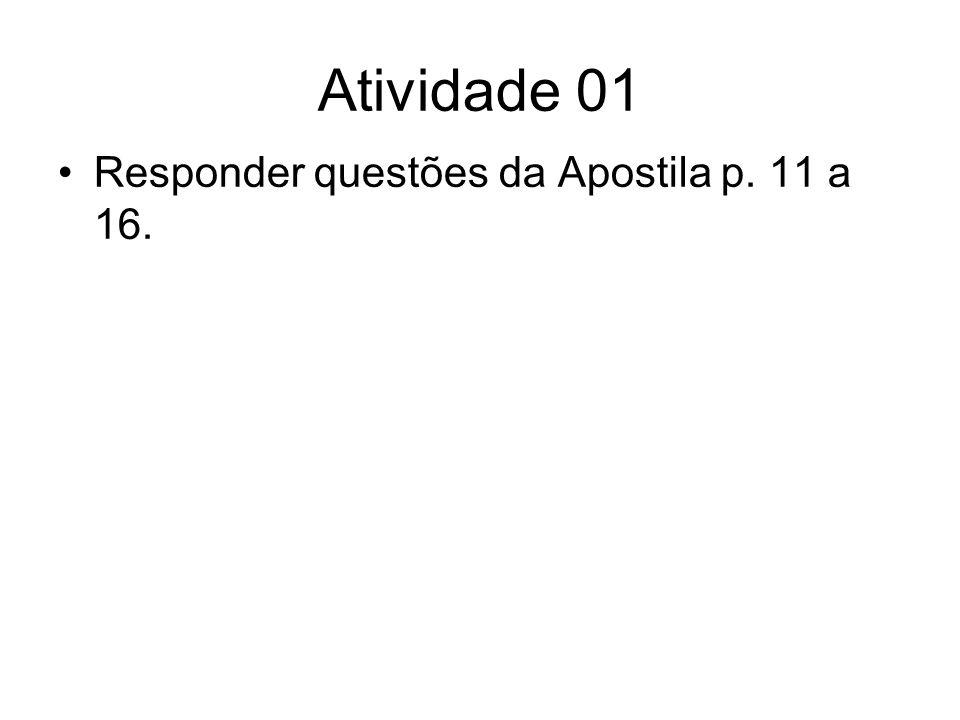 Atividade 01 Responder questões da Apostila p. 11 a 16.
