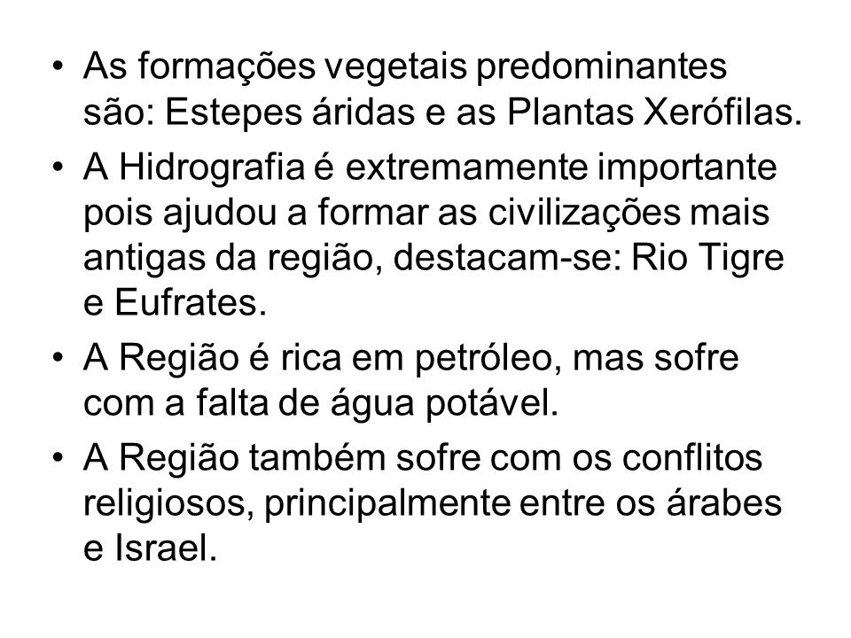 As formações vegetais predominantes são: Estepes áridas e as Plantas Xerófilas.