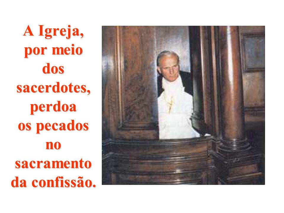 A Igreja, por meio dos sacerdotes, perdoa os pecados no sacramento da confissão.