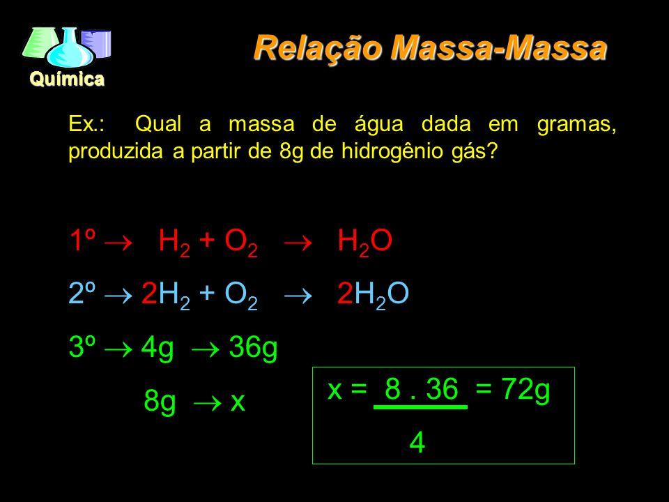 Relação Massa-Massa 1º ® H2 + O2 ® H2O 2º ® 2H2 + O2 ® 2H2O