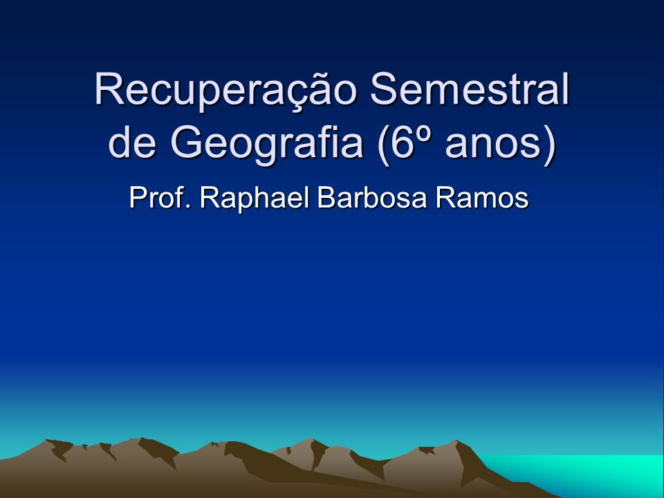 Recuperação Semestral de Geografia (6º anos)