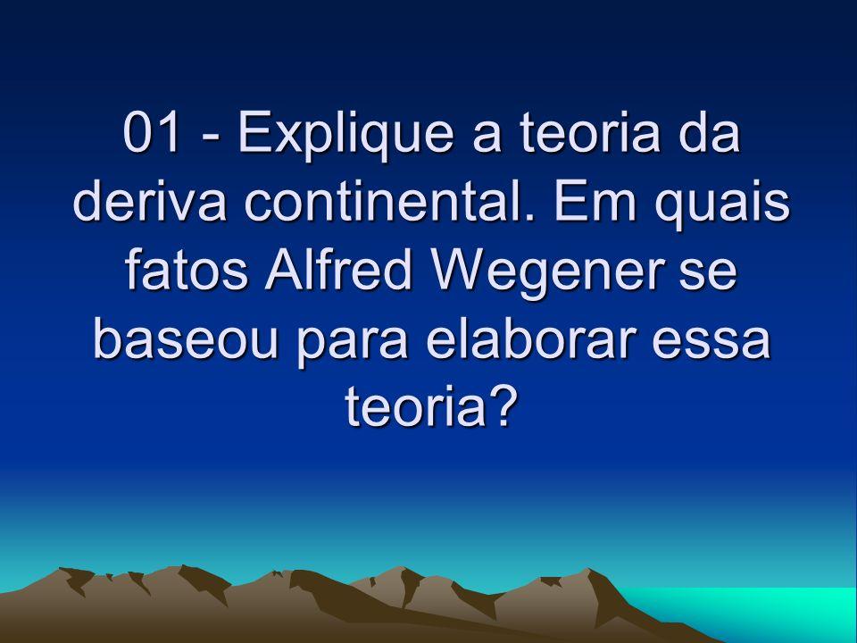 01 - Explique a teoria da deriva continental