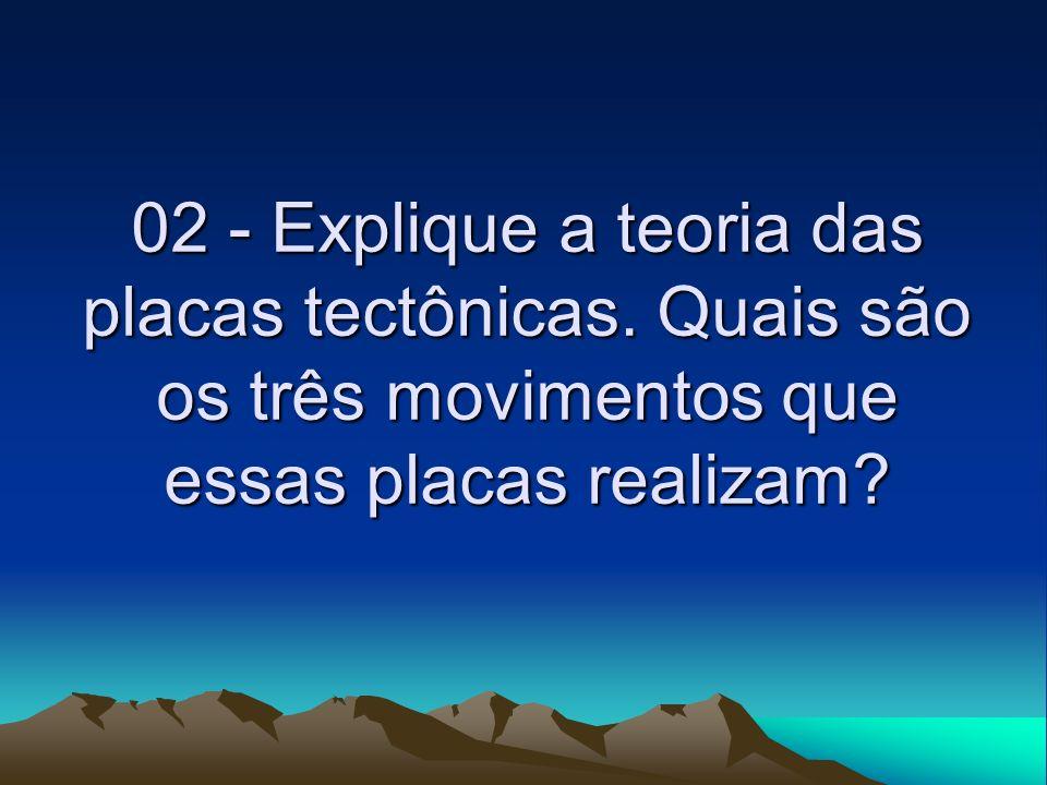 02 - Explique a teoria das placas tectônicas