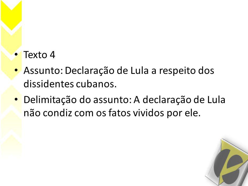 Texto 4 Assunto: Declaração de Lula a respeito dos dissidentes cubanos.