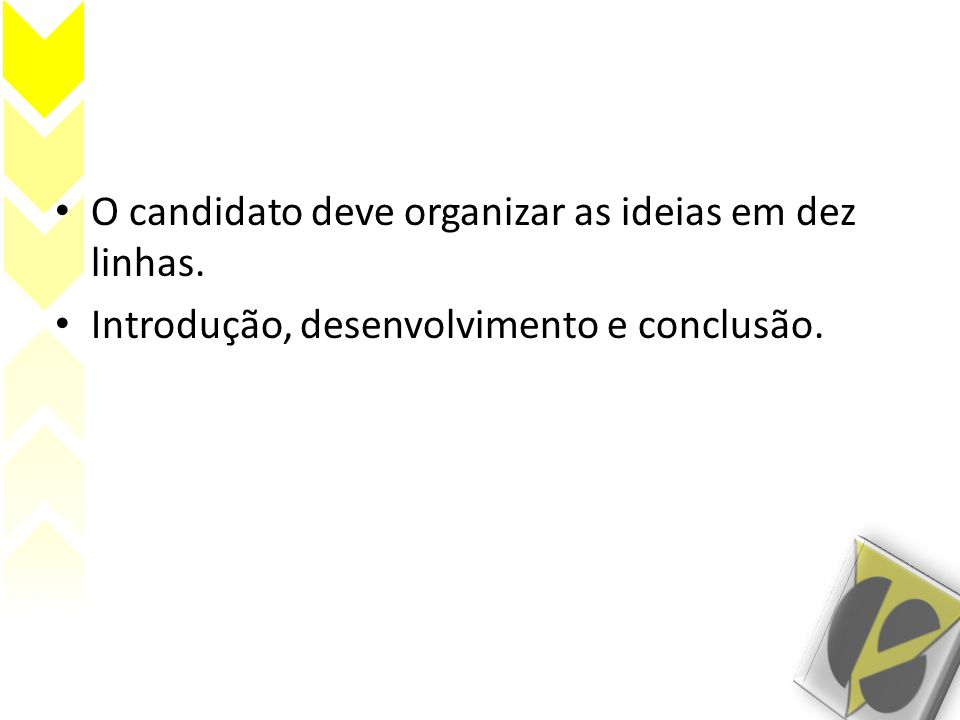 O candidato deve organizar as ideias em dez linhas.