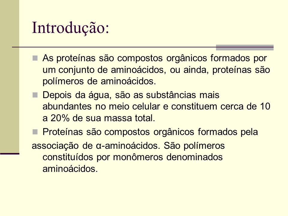 Introdução: As proteínas são compostos orgânicos formados por um conjunto de aminoácidos, ou ainda, proteínas são polímeros de aminoácidos.