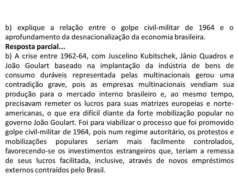 b) explique a relação entre o golpe civil-militar de 1964 e o aprofundamento da desnacionalização da economia brasileira.