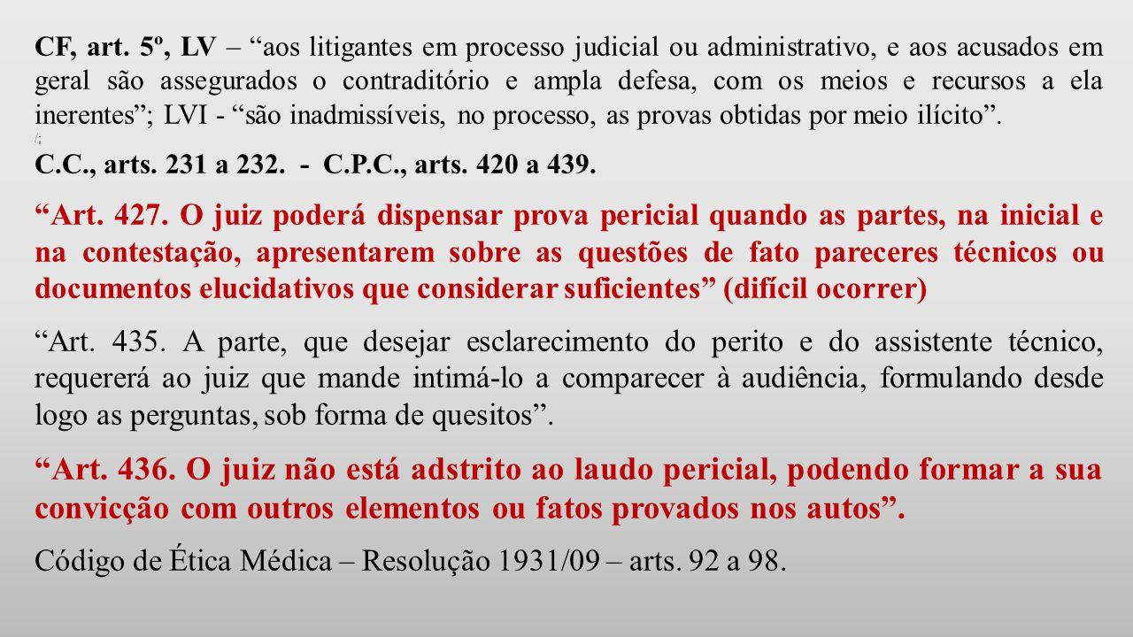 CF, art. 5º, LV – aos litigantes em processo judicial ou administrativo, e aos acusados em geral são assegurados o contraditório e ampla defesa, com os meios e recursos a ela inerentes ; LVI - são inadmissíveis, no processo, as provas obtidas por meio ilícito .