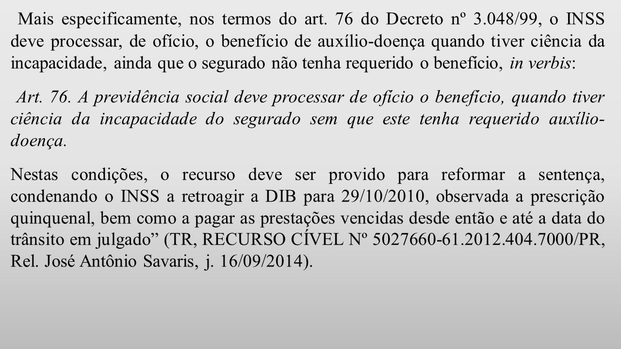 Mais especificamente, nos termos do art. 76 do Decreto nº 3