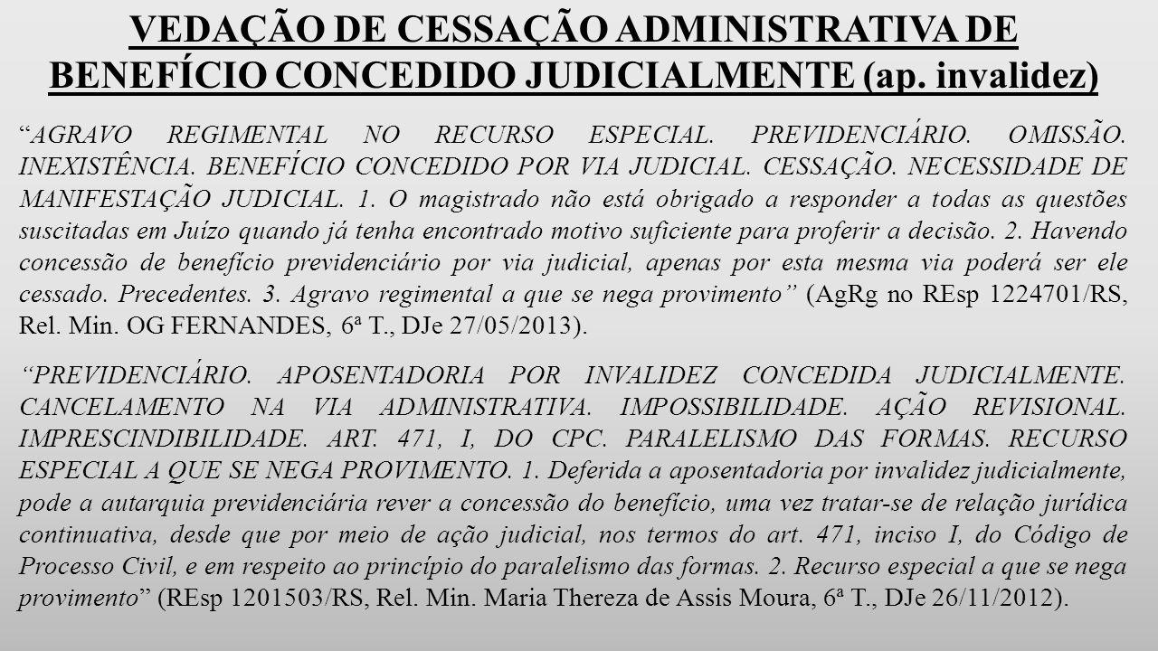 VEDAÇÃO DE CESSAÇÃO ADMINISTRATIVA DE BENEFÍCIO CONCEDIDO JUDICIALMENTE (ap. invalidez)