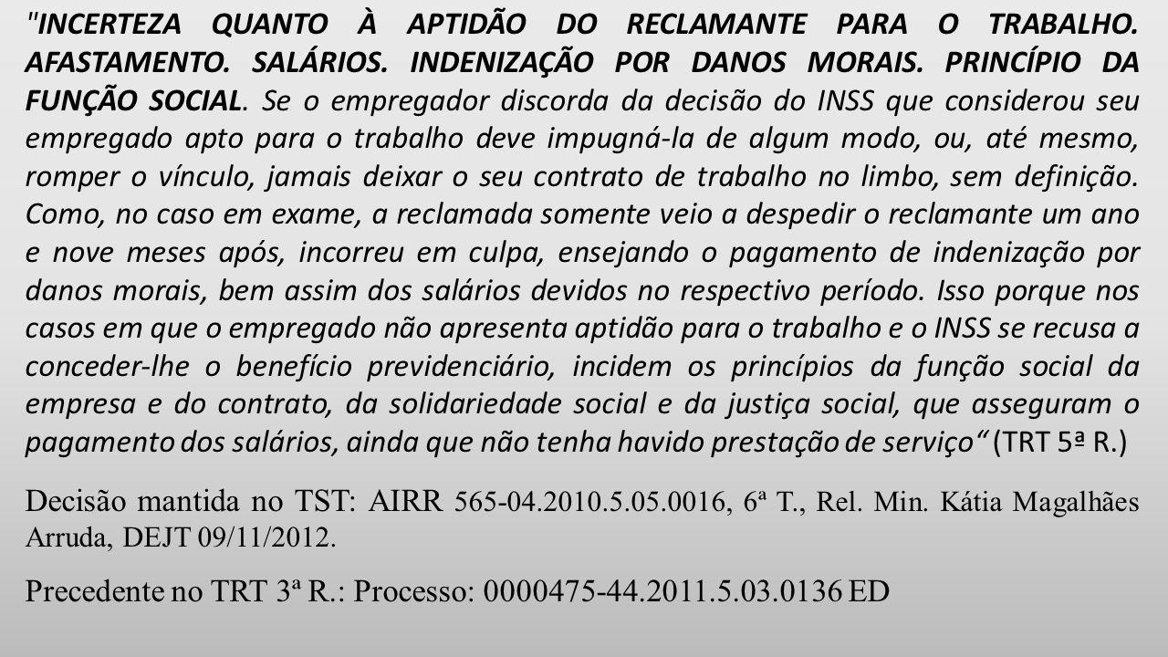 INCERTEZA QUANTO À APTIDÃO DO RECLAMANTE PARA O TRABALHO. AFASTAMENTO