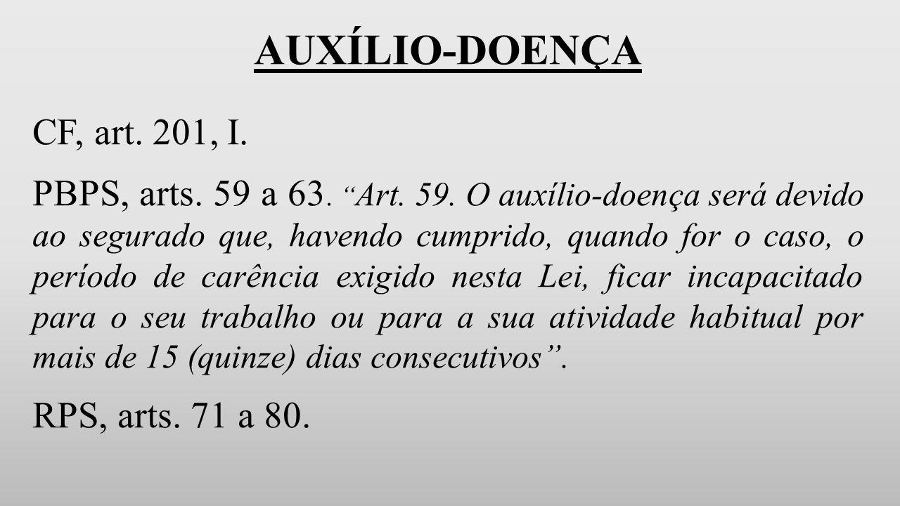 AUXÍLIO-DOENÇA CF, art. 201, I.