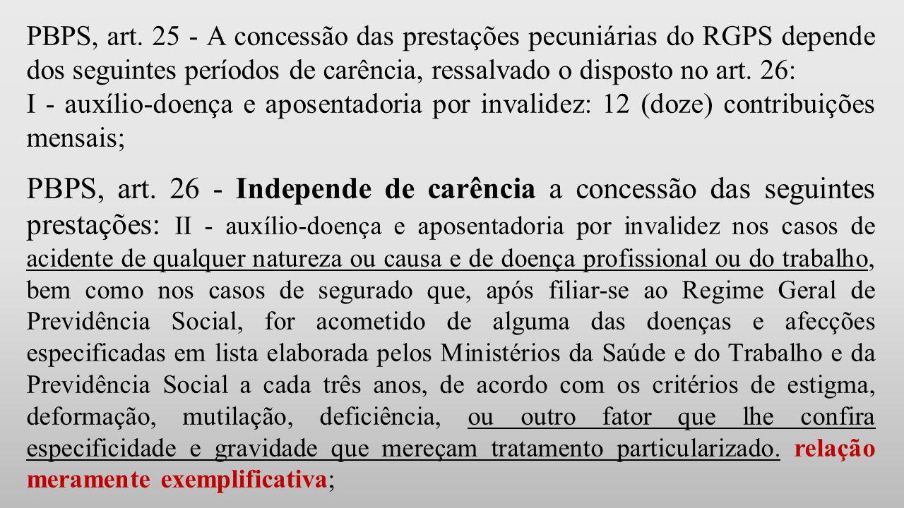 PBPS, art. 25 - A concessão das prestações pecuniárias do RGPS depende dos seguintes períodos de carência, ressalvado o disposto no art. 26:
