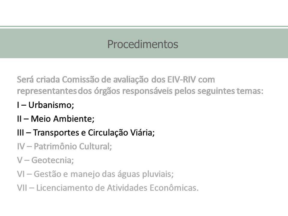Procedimentos Será criada Comissão de avaliação dos EIV-RIV com representantes dos órgãos responsáveis pelos seguintes temas: