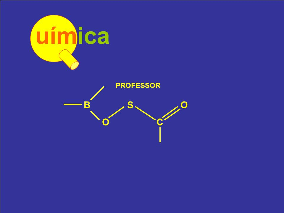 uímica PROFESSOR B S O O C
