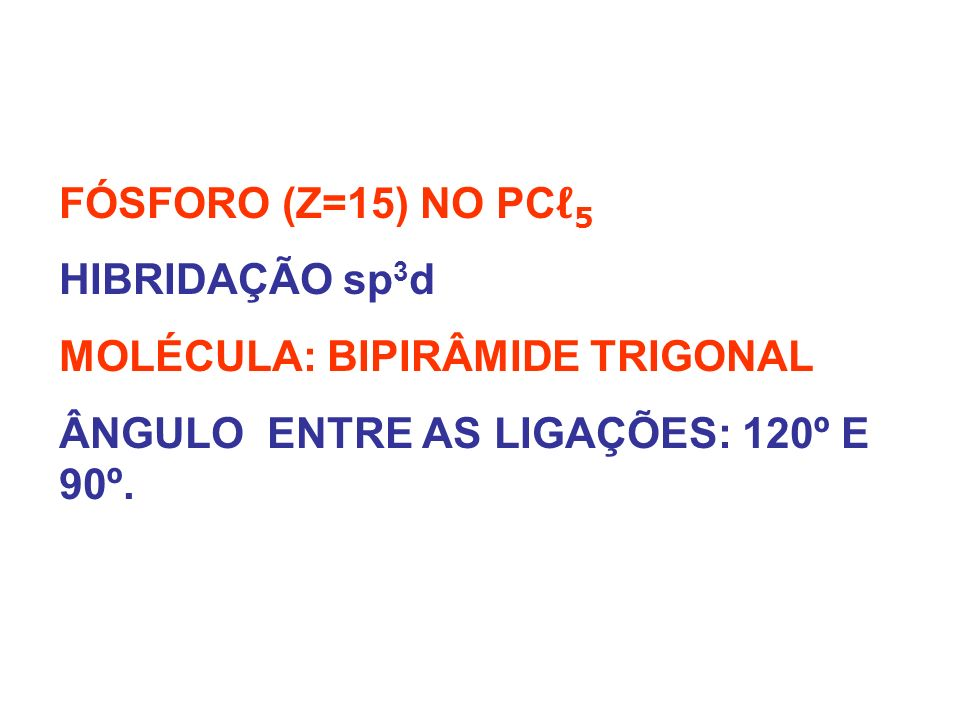 FÓSFORO (Z=15) NO PCℓ5 HIBRIDAÇÃO sp3d. MOLÉCULA: BIPIRÂMIDE TRIGONAL.