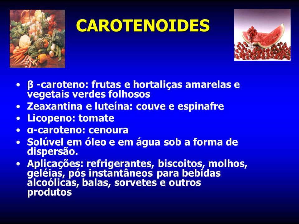 CAROTENOIDES β -caroteno: frutas e hortaliças amarelas e vegetais verdes folhosos. Zeaxantina e luteína: couve e espinafre.