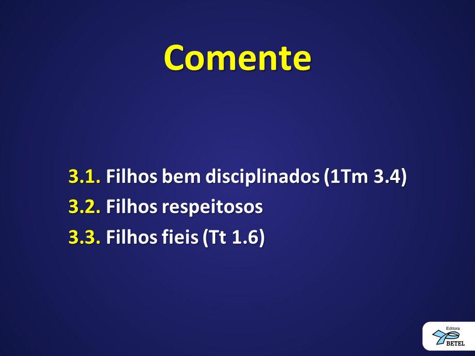 Comente 3.1. Filhos bem disciplinados (1Tm 3.4)