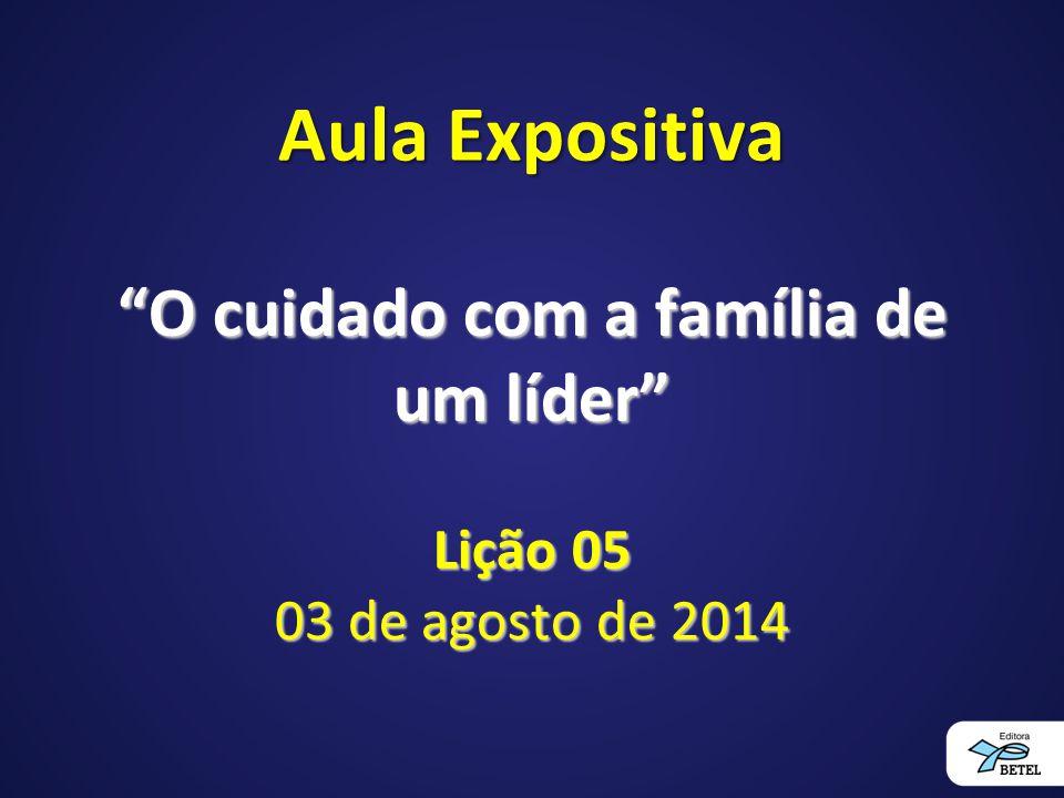 O cuidado com a família de um líder Lição 05 03 de agosto de 2014