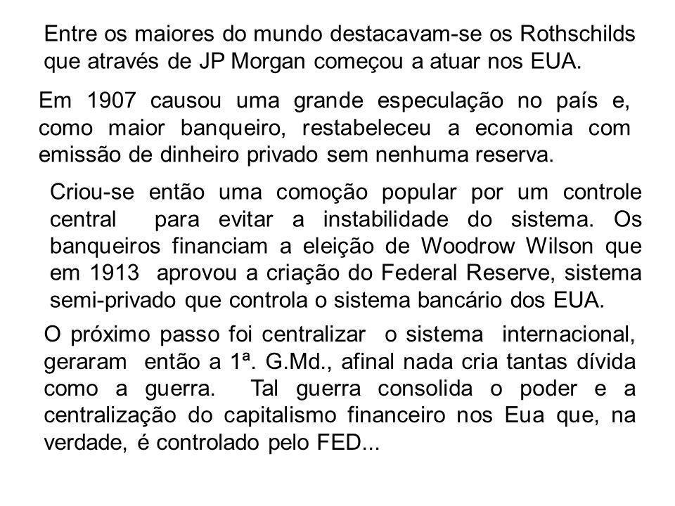 Entre os maiores do mundo destacavam-se os Rothschilds que através de JP Morgan começou a atuar nos EUA.