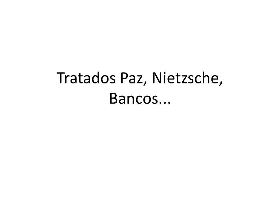 Tratados Paz, Nietzsche, Bancos...