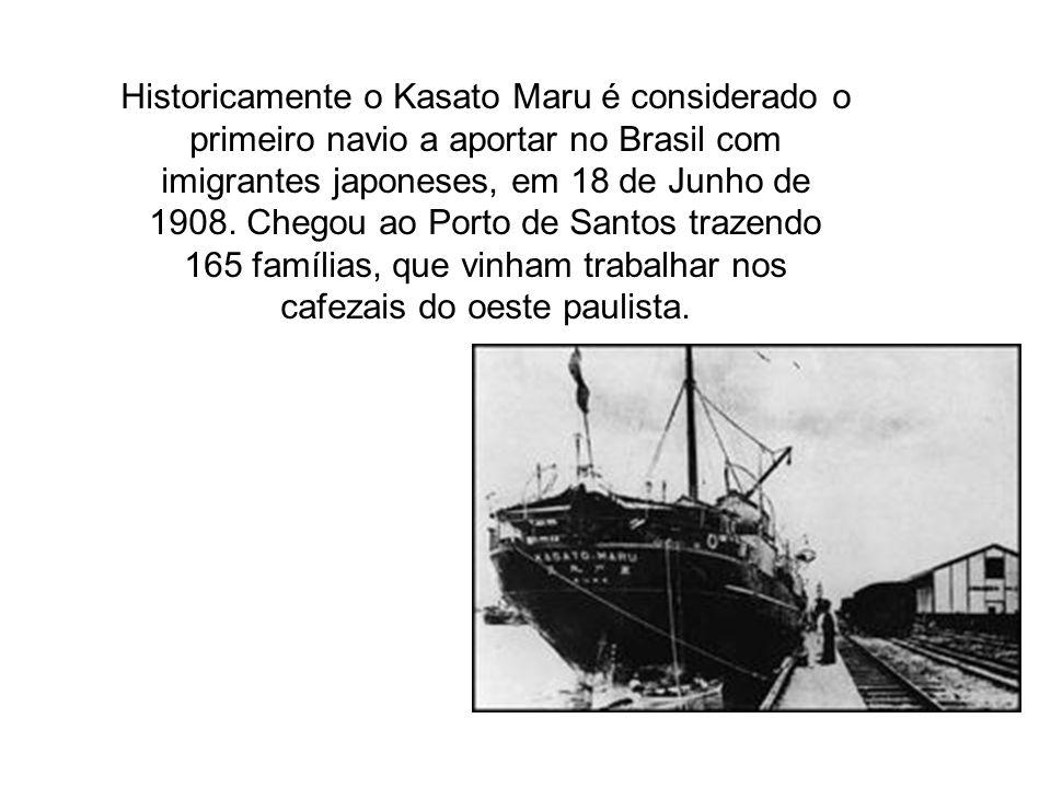 Historicamente o Kasato Maru é considerado o primeiro navio a aportar no Brasil com imigrantes japoneses, em 18 de Junho de 1908.