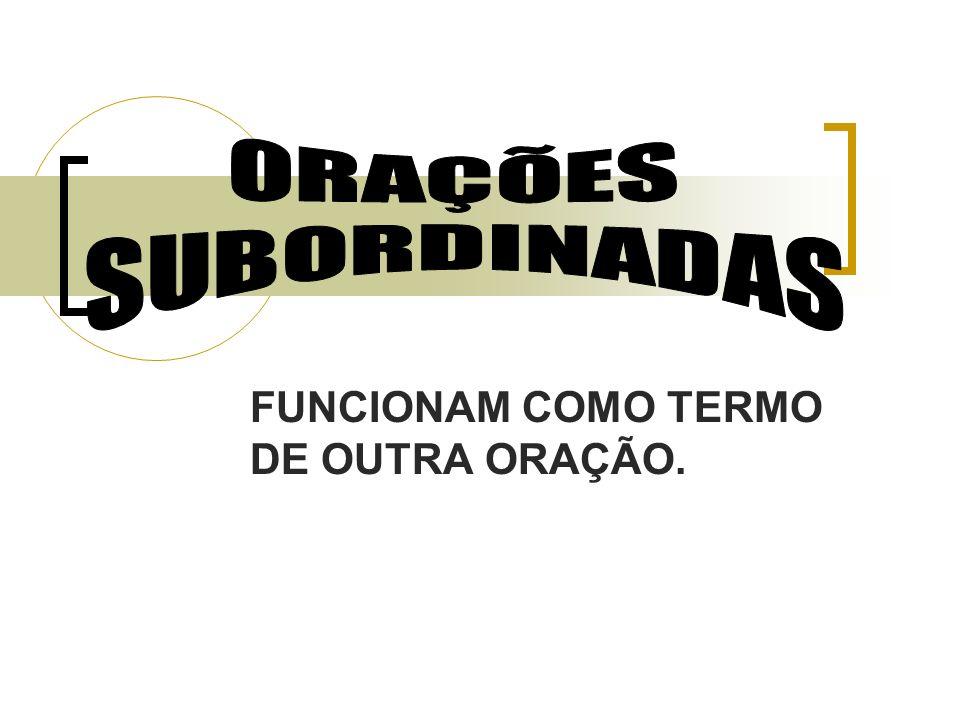 FUNCIONAM COMO TERMO DE OUTRA ORAÇÃO.