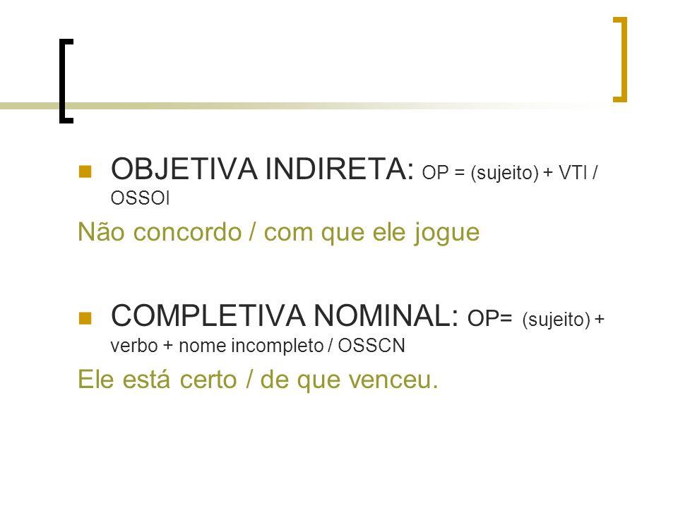 OBJETIVA INDIRETA: OP = (sujeito) + VTI / OSSOI