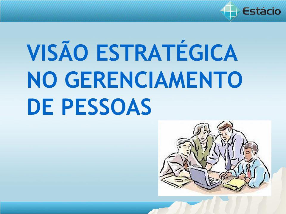 VISÃO ESTRATÉGICA NO GERENCIAMENTO DE PESSOAS