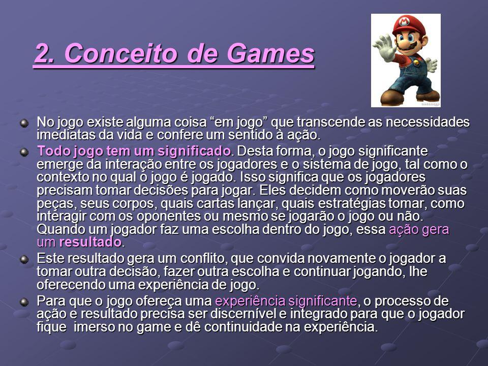 2. Conceito de Games No jogo existe alguma coisa em jogo que transcende as necessidades imediatas da vida e confere um sentido à ação.
