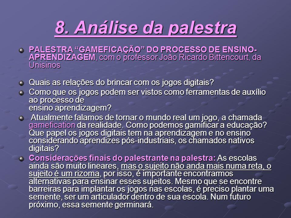 8. Análise da palestra PALESTRA GAMEFICAÇÃO DO PROCESSO DE ENSINO-APRENDIZAGEM, com o professor João Ricardo Bittencourt, da Unisinos.