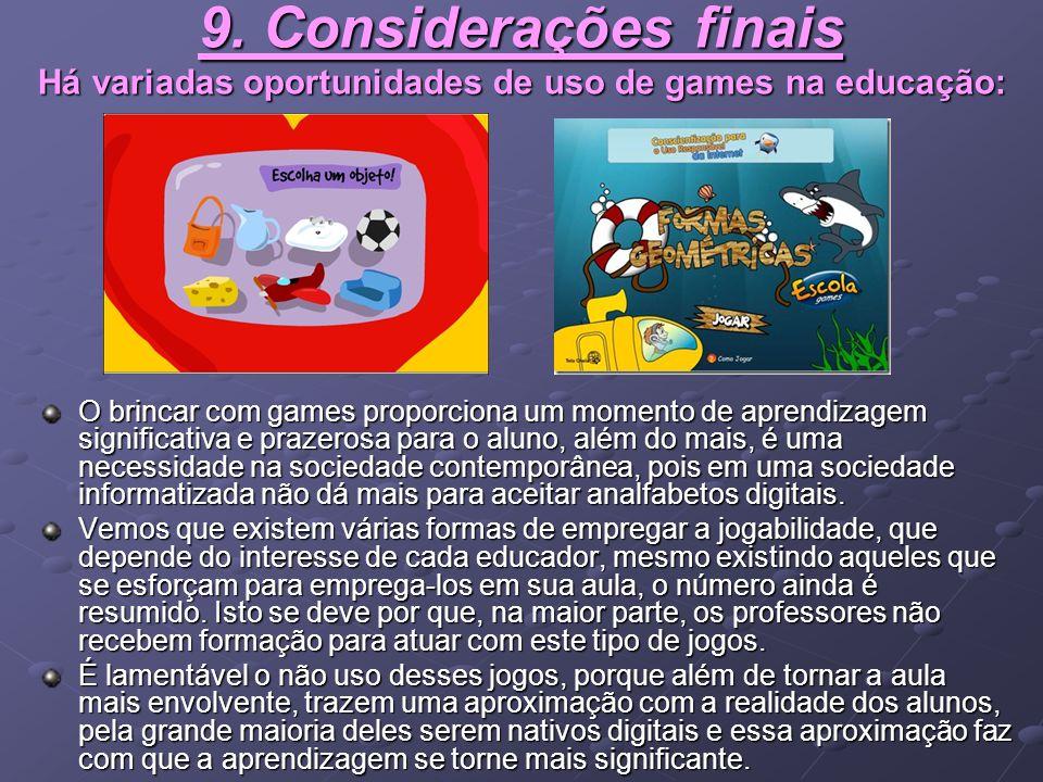 9. Considerações finais Há variadas oportunidades de uso de games na educação:
