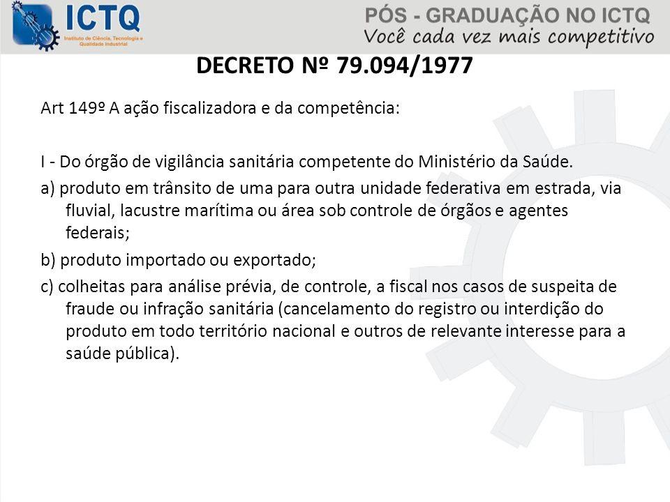 DECRETO Nº 79.094/1977 Art 149º A ação fiscalizadora e da competência: