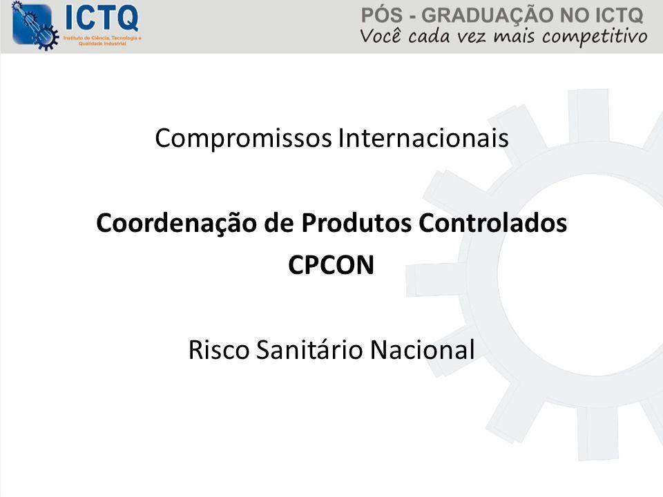 Compromissos Internacionais Coordenação de Produtos Controlados CPCON Risco Sanitário Nacional
